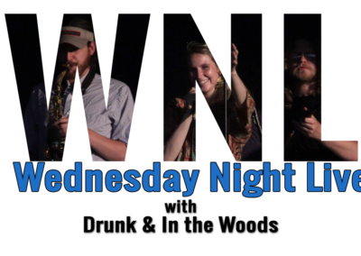 Wednesday Night Live, 2018 – Drunk and In The Woods