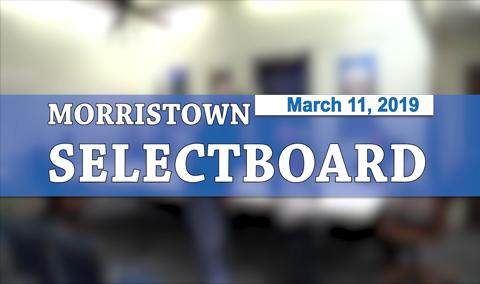 Morristown Selectboard, 3/11/19