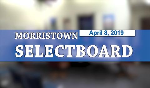 Morristown Selectboard, 4/8/19