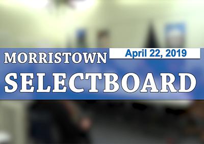 Morristown Selectboard, 4/22/19