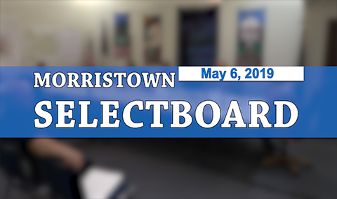 Morristown Selectboard, 5/6/19