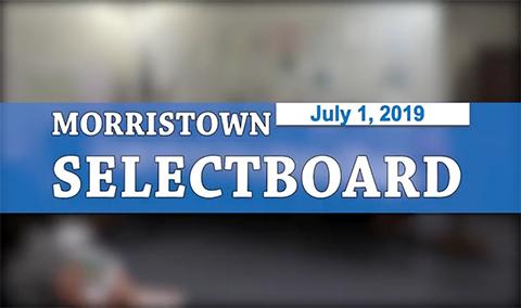 Morristown Selectboard, 7/1/19