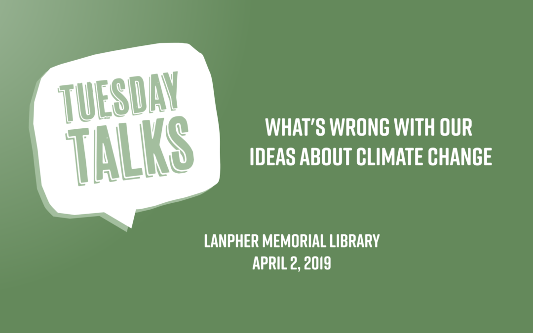 Tuesday Talks – What's Wrong with Our Ideas About Climate Change